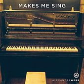 Makes Me Sing by Alexander Webb