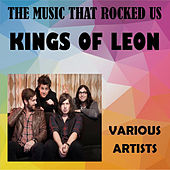 The Music That Rocked Us - Kings of Leon von Various Artists