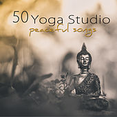 50 Yoga Studio Peaceful Songs – Mindfulness Meditation, Deep Relaxation & Yoga Soft Healing Music by Various Artists