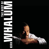 The Best Of Kirk Whalum by Kirk Whalum