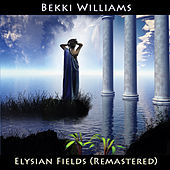 Elysian Fields (Remastered) by Bekki Williams