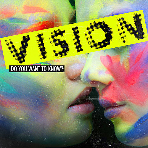 Do You Want to Know? by Vision