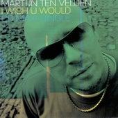 I Wish U Would by Martijn Ten Velden