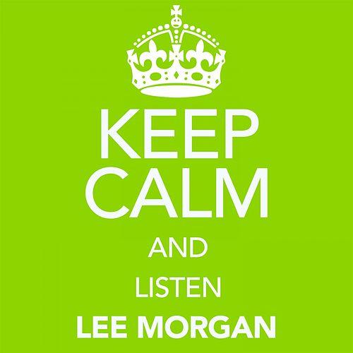 Keep Calm and Listen Lee Morgan (Digitally Remastered) von Lee Morgan