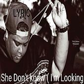 She Don't Know (I'm Looking) - Single by Lyric