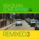 Brazilian Love Affair, Vol. 3 (Remixed) by Various Artists