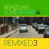 Brazilian Love Affair, Vol. 3 (Remixed) by Various Artists