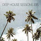 Deep House Sessions 2015 - EP by Various Artists