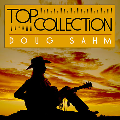 Top Collection: Doug Sahm by Doug Sahm