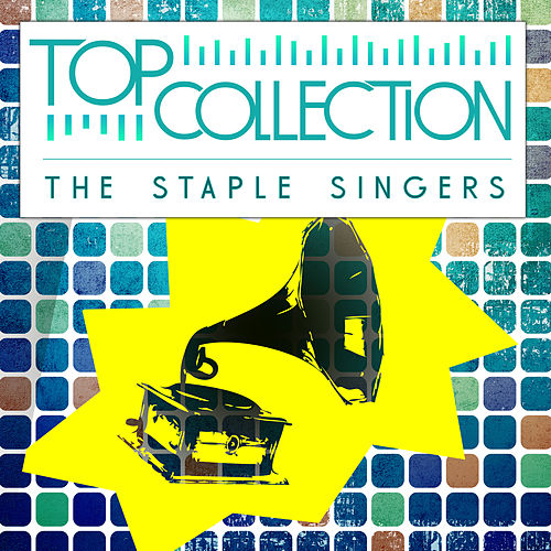 Top Collection: The Staple Singers by The Staple Singers