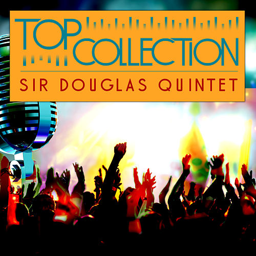 Top Collection: Sir Douglas Quintet von Sir Douglas Quintet