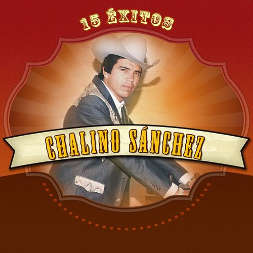 15 Éxitos by Chalino Sanchez