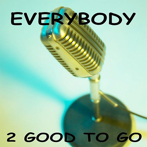 Everybody by 2 Good To Go