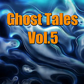 Ghost Tales, Vol. 5 by Various Artists