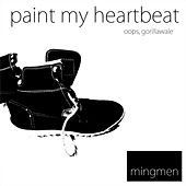Paint My Heartbeat / Oops, Gorillawale - Single by Mingmen