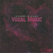 Richard Felciano: Vocal Music by Various Artists