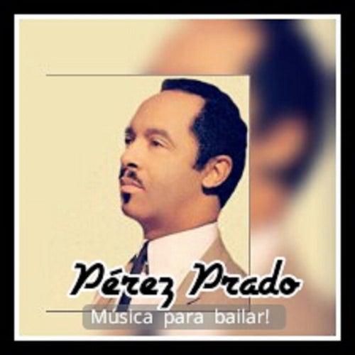 Pérez Prado - Música para Bailar! by Perez Prado