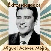 Miguel Aceves Mejía - Éxitos Dorados by Miguel Aceves Mejia
