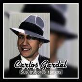 Carlos Gardel - Sus Mejores Tangos by Carlos Gardel
