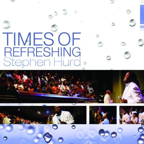 Times of Refreshing by Stephen Hurd