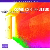 Come Expecting Jesus by John Chisum