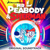 The Mr. Peabody and Sherman Show (Original Soundtrack) by Various Artists