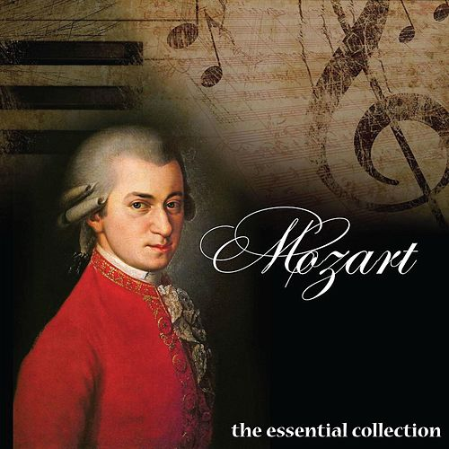 Mozart - The Essential Collection by Wolfgang Amadeus Mozart