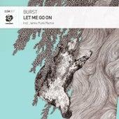 Let Me Go On by Burst