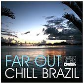 Far Out Chill Brazil by Various Artists
