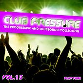 Club Pressure, Vol. 13 - The Progressive and Clubsound Collection by Various Artists