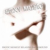 Sexy Music (Erotic Moment Relaxing Background) von Various Artists