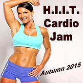 H.I.I.T. Cardio Jam -Autumn 2015 (Ideal for Gym, Core Bodyweight, Abs, Motivation, Fitness, Cardio, Aerobics, Spin Cycle, Running & Jogging Workouts) by Various Artists