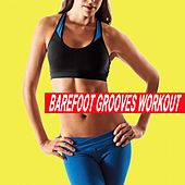 Barefoot Grooves Workout (Ideal for Gym, Core Bodyweight, Abs, Motivation, Fitness, Cardio, Aerobics, Spin Cycle, Running & Jogging Workouts) by Various Artists