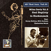 All That Jazz, Vol. 44: Miles Davis, Vol. 3 – Cool Boplicity in Hackensack (Remastered 2015) by Miles Davis