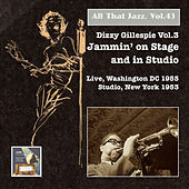 All That Jazz, Vol. 43: Dizzy Gillespie, Vol. 3 – Jammin' on Stage & in Studio by Dizzy Gillespie