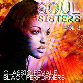 Soul Sisters - Classic Female Black Performers, Vol. 8 by Various Artists