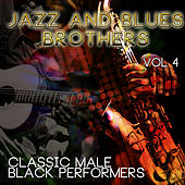 Jazz & Blues Brothers - Classic Male Black Performers, Vol. 4 by Various Artists