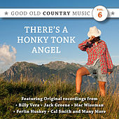 There's a Honky Tonk Angel: Good Old Country Music, Vol. 6 by Various Artists