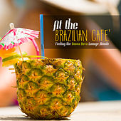 At the Brazilian Cafe': Feeling the Bossa Nova Lounge Moods by Various Artists