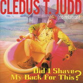 Did I Shave My Back For This? by Cledus T. Judd