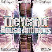 The Year of House Anthems - Deep House Progressive Electro Clubland Party Underground Dance by Various Artists
