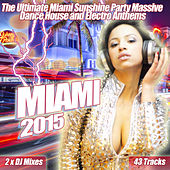 Miami 2015 - The Ultra Winter Sunshine Party Dance Club House and Electro Clubbing Anthems by Various Artists