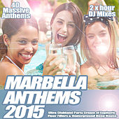 Marbella Anthems 2015 - Ultra Summer Electro Trance Party Annual Cream of Clubland Deep House and Dance Anthems Floor Fillers by Various Artists