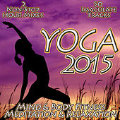 Yoga 2015 - Mind & Body Fitness Chilled Relaxation Flexibility & Meditation von Various Artists