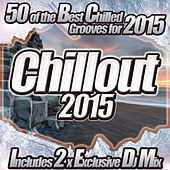 Chillout 2015 - From Chilled Cafe Lounge to del Mar Ibiza the Classic Sunset Chill Out Session by Various Artists