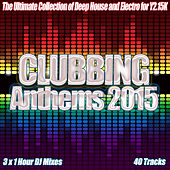Clubbing Anthems 2015 - The Year of House Electro Clubland Party Dance and Underground Music by Various Artists