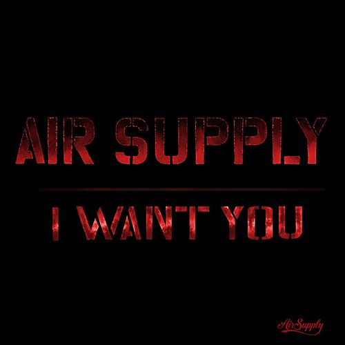 I Want You by Air Supply