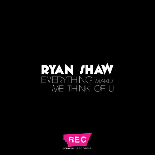 Everything Makes Me Think of U by Ryan Shaw
