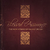 Blessed Assurance: The New Hymns of Fanny Crosby von Various Artists