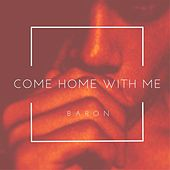 Come Home With Me by Baron